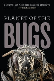 Planet of the Bugs - Evolution and the Rise of Insects ebook by Scott Richard Shaw