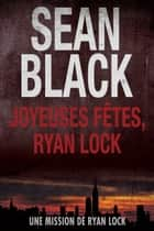 Joyeuses Fêtes, Ryan Lock - Une mission de Ryan Lock ebook by