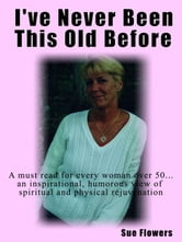 I've Never Been This Old Before ebook by Susan Flowers