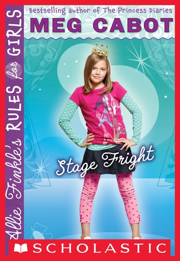 Allie Finkle's Rules for Girls Book 4: Stage Fright ebook by Meg Cabot