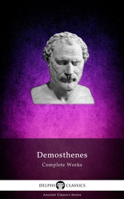 Complete Works of Demosthenes (Delphi Classics) ebook by Demosthenes,Delphi Classics