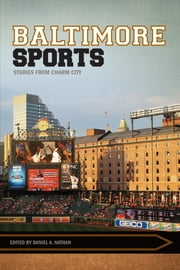 Baltimore Sports - Stories from Charm City ebook by Daniel A. Nathan