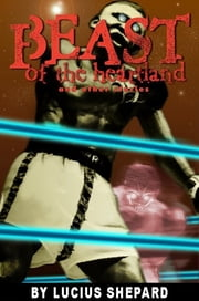 Beast of the Heartland and Other Stories ebook by Lucius Shepard