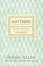 Anything - The Prayer That Unlocked My God and My Soul ebook by Jennie Allen