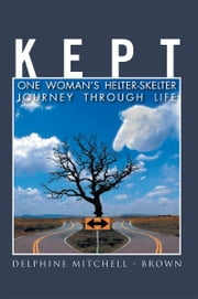 KEPT - One Woman's Helter-Skelter Journey Through Life ebook by Delphine Mitchell - Brown