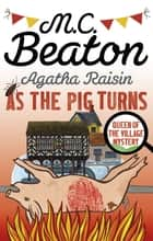 Agatha Raisin: As The Pig Turns ebook by M.C. Beaton