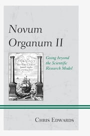 Novum Organum II - Going beyond the Scientific Research Model ebook by Dr. Chris Edwards