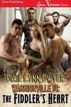 Warriorville 14: The Fiddler's Heart ebook by Dixie Lynn Dwyer