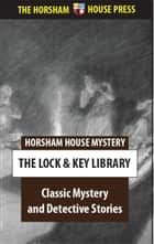 Classic Mystery and Detective Novels ebook by The Lock and Key Library