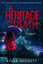 A Heritage of Death ebook by Alexa Padgett