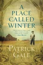 A Place Called Winter Ebook di Patrick Gale