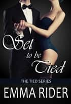 Set to be Tied ebook by Emma Rider