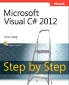 Microsoft Visual C# 2012 Step By Step ebook by John Sharp