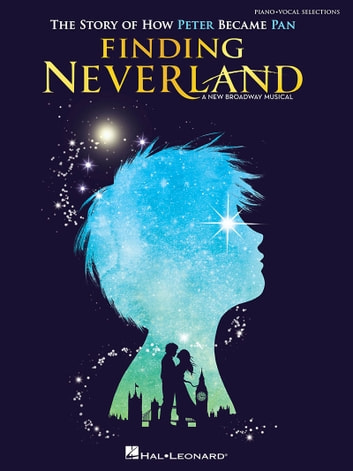 Finding Neverland Songbook - The Story of How Peter Became Pan ebook by Gary Barlow,Eliot Kennedy