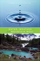 Water, Weather and the Mountain West ebook by Robert William Sandford