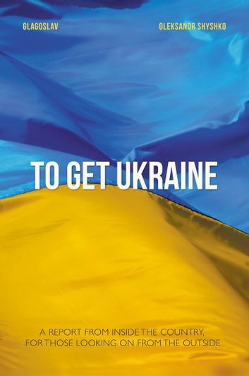 TO GET UKRAINE ebook by Oleksandr Shyshko