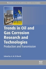 Trends in Oil and Gas Corrosion Research and Technologies - Production and Transmission ebook by A. M. El-Sherik