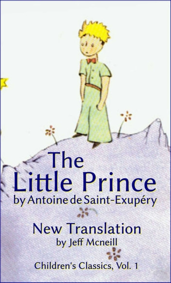 The Little Prince by Antoine de Saint-Exupéry - New Translation ebook by Antoine de Saint-Exupéry,Jeffrey Mcneill