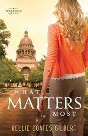 What Matters Most (Texas Gold Collection Book #4) ebook by Kellie Coates Gilbert