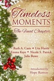 Timeless Moments - The Final Chapter ebook by Ruth A. Casie,Lita Harris,Emma Kaye,Nicole S. Patrick,Julie Rowe