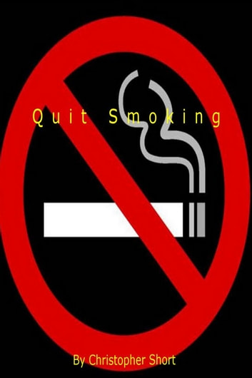 Quit Smoking ebook by Christopher Short