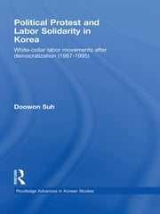 Political Protest and Labor Solidarity in Korea - White-Collar Labor Movements after Democratization (1987-1995) ebook by Doowon Suh