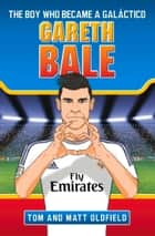 Gareth Bale: The Boy Who Became a Galáctico ebook by Tom Oldfield, Matt Oldfield