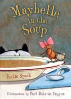 Maybelle in the Soup ebook by Katie Speck,Paul Rátz de Tagyos