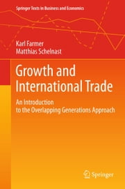 Growth and International Trade - An Introduction to the Overlapping Generations Approach ebook by Karl Farmer,Matthias Schelnast