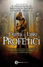 La cripta dei libri profetici eBook by Davide Mosca