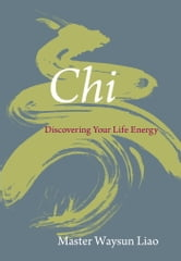 Chi - Discovering Your Life Energy ebook by Waysun Liao
