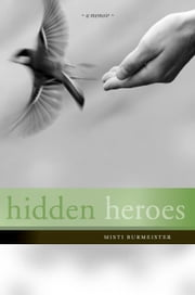 Hidden Heroes ebook by Burmeister, Misti Leiann