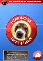 Learn English with Timmy: Volume 4 ebook by My Ebook Publishing House