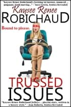 Trussed Issues - Bondage Erotica ebook by Kaysee Renee Robichaud