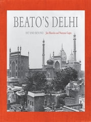 Beato's Delhi - 1857 and Beyond ebook by Jim Masselos