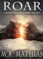 Roar: A Wardstone Short Story ebook by M. R. Mathias