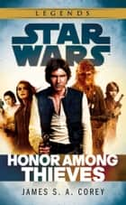 Star Wars: Empire and Rebellion: Honor Among Thieves 電子書籍 by James S. A. Corey