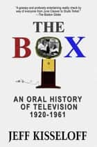 The Box: An Oral History of Television, 1920-1961 ebook by Jeff Kisseloff