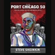 The Port Chicago 50 - Disaster, Mutiny, and the Fight for Civil Rights audiobook by Steve Sheinkin