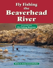 Fly Fishing the Beaverhead River - An Excerpt from Fly Fishing Montana ebook by Brian Grossenbacher,Jenny Grossenbacher
