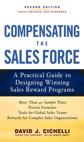 Compensating the Sales Force: A Practical Guide to Designing Winning Sales Reward Programs, Second Edition ebook by David J. Cichelli