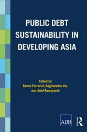 Public Debt Sustainability in Developing Asia ebook by Benno Ferrarini,Arief Ramayandi,Raghbendra Jha
