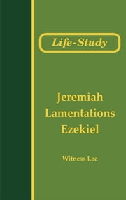 Life-Study of Jeremiah, Lamentations, and Ezekiel ebook by Witness Lee