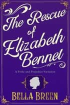 The Rescue of Elizabeth Bennet ebook by Bella Breen