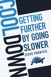 Cool Down - Getting Further by Going Slower ebook by Steve Prentice
