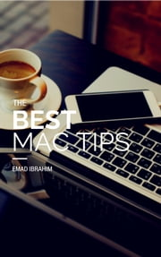 The Best Mac Tips - Apps & Tips that will make you a super Mac user ebook by Emad Ibrahim