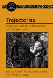 Trajectories - Excursions with the Anthropology of E. Douglas Lewis ebook by Julian C.H. Lee,John M. Prior,Thomas A. Reuter