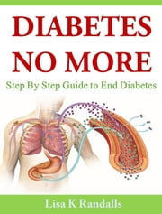 Diabetes No More: Step By Step Guide to End Diabetes ebook by Lisa K Randalls,Emran Saiyed
