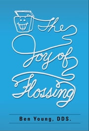The Joy of Flossing ebook by Benjamin W Young