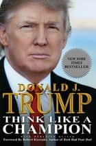 Think Like a Champion - An Informal Education In Business and Life ebook by Donald Trump, Meredith McIver